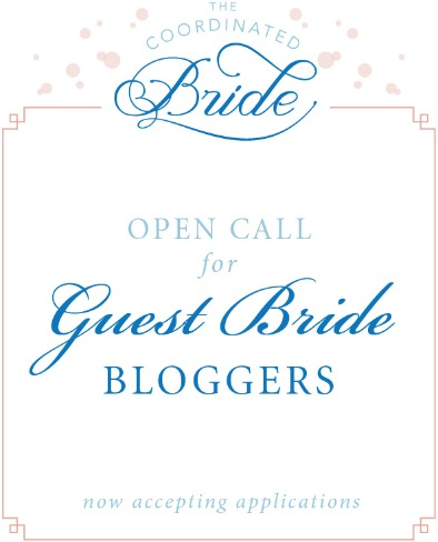 The Coordinated Bride Guest Bride Blogger – APPLICATIONS ARE NOW BEING ACCEPTED