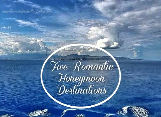 Five Romantic Honeymoon Destinations – Part I