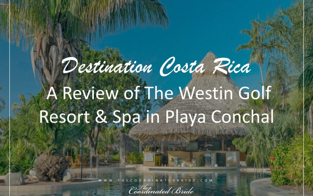 Coordinated Conversations: Travel Review – The Westin Golf Resort & Spa, Playa Conchal Costa Rica