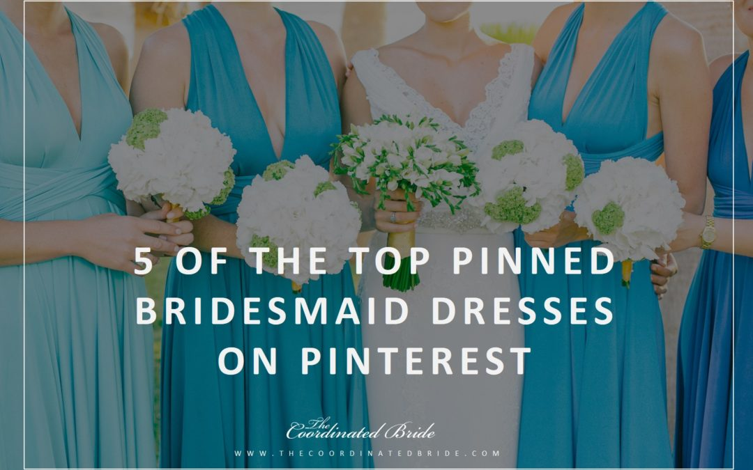 5 of the Top Pinned Bridesmaid Dresses on Pinterest