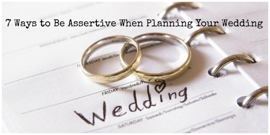 7 Ways to Be Assertive When Planning Your Wedding