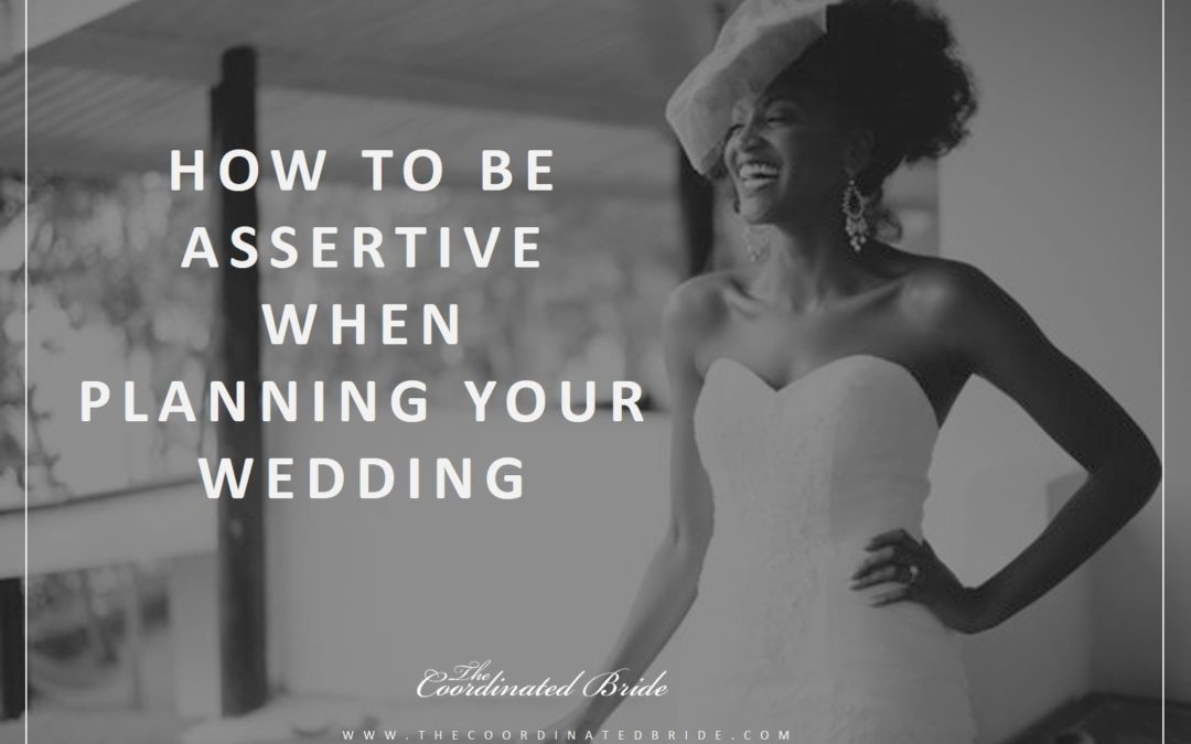 Coordinated Conversations: 7 Ways to Be Assertive When Planning Your Wedding