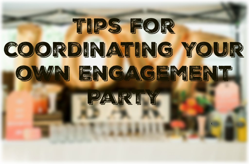 Tips for Coordinating Your Own Engagement Party