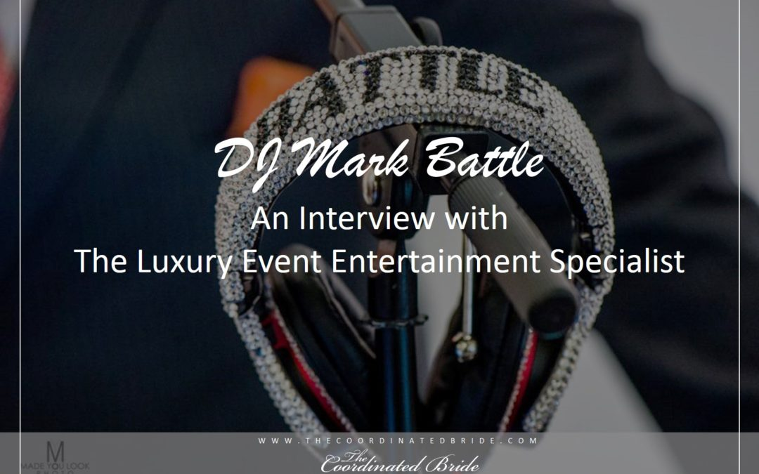 Coordinated Conversations: DJ Mark Battle, An Interview with The Luxury Event Entertainment Specialist