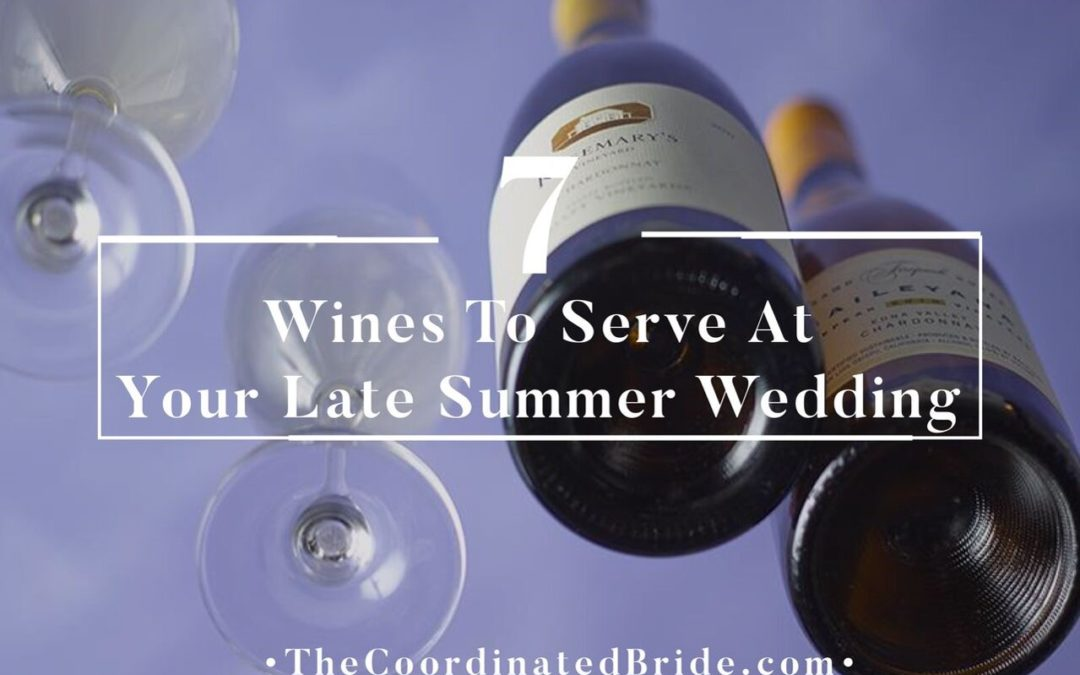 7 Wines To Serve At Your Late Summer Wedding