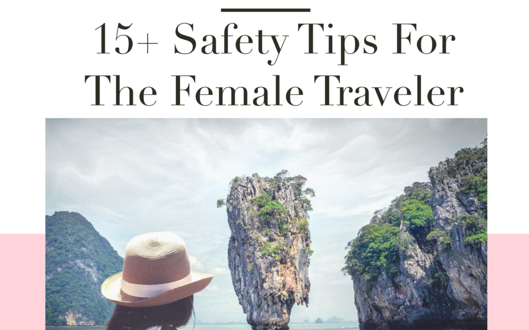 Travel Like A Girl: Safety Tips for Female Travelers
