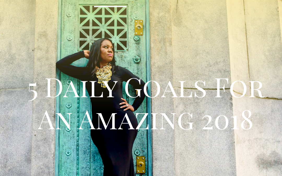 5 Daily Goals for an Amazing 2018