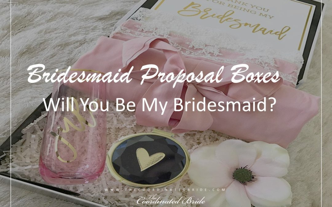 Will You Be My Bridesmaid? Boxes to Propose your Bridesmaid