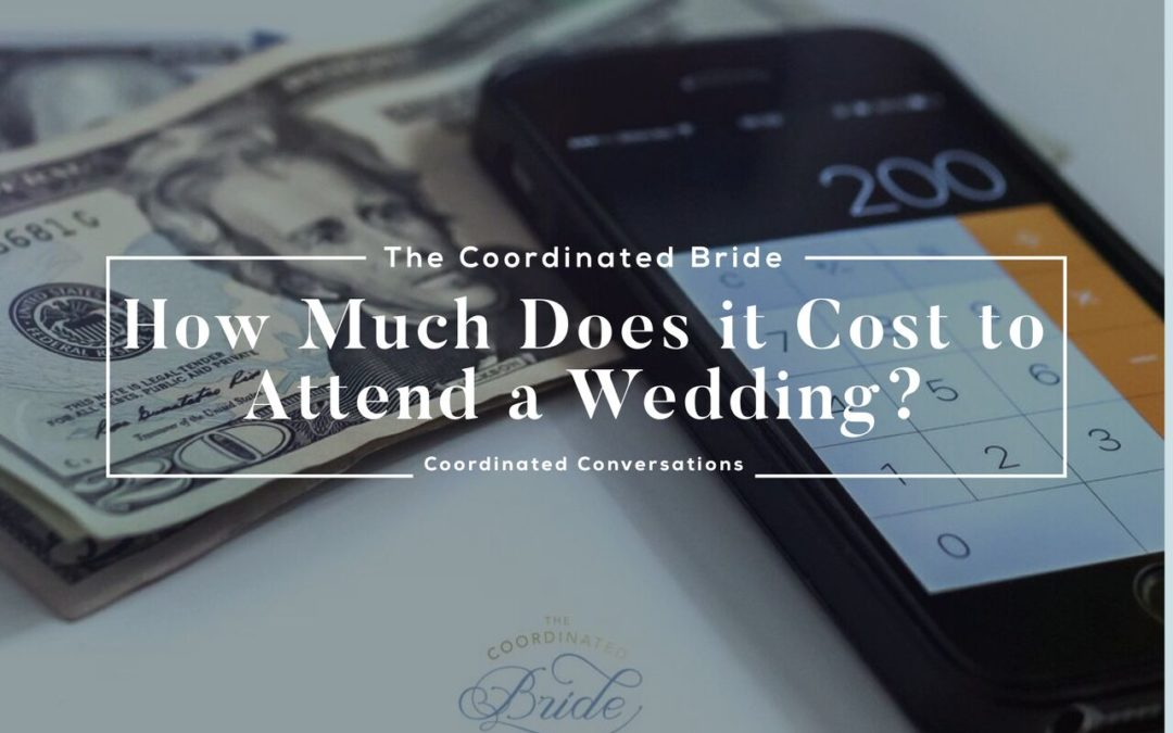 Coordinated Conversations: How Much Does it Cost to Attend a Wedding?
