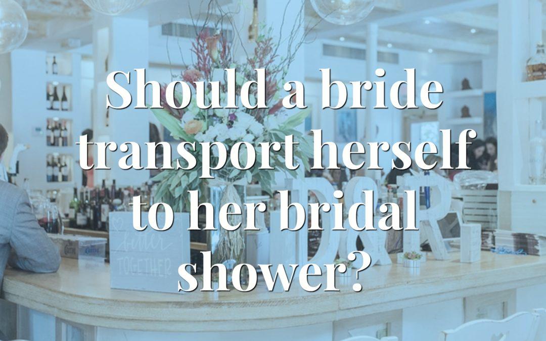 Coordinated Conversation: Should a bride transport herself to her bridal shower?