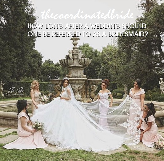 Coordinated Conversations: How Long After A Wedding Should One Be Referred To As A Bridesmaid?