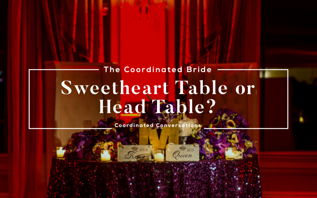 Coordinated Conversations: Sweetheart Table or Head Table?
