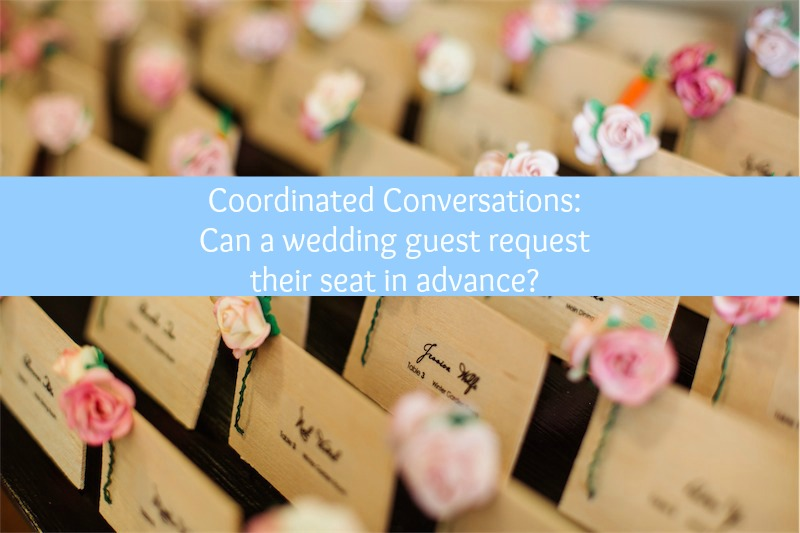 Coordinated Conversations : Can a wedding guest request their seat in advance?