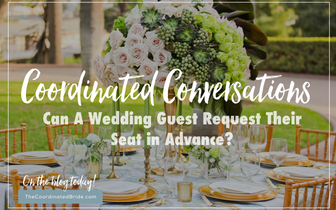 Coordinated Conversations: Can A Wedding Guest Request Their Seat in Advance?