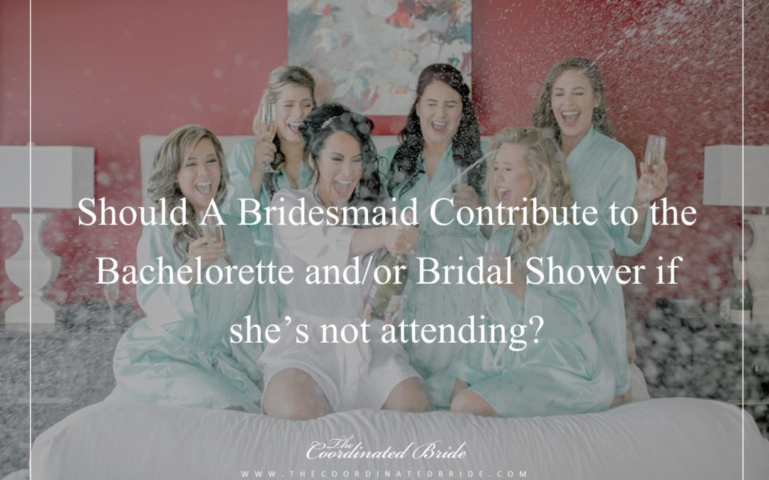 Coordinated Conversations: Should A Bridesmaid Contribute to the Bachelorette and/or Bridal Shower  if she's not attending?