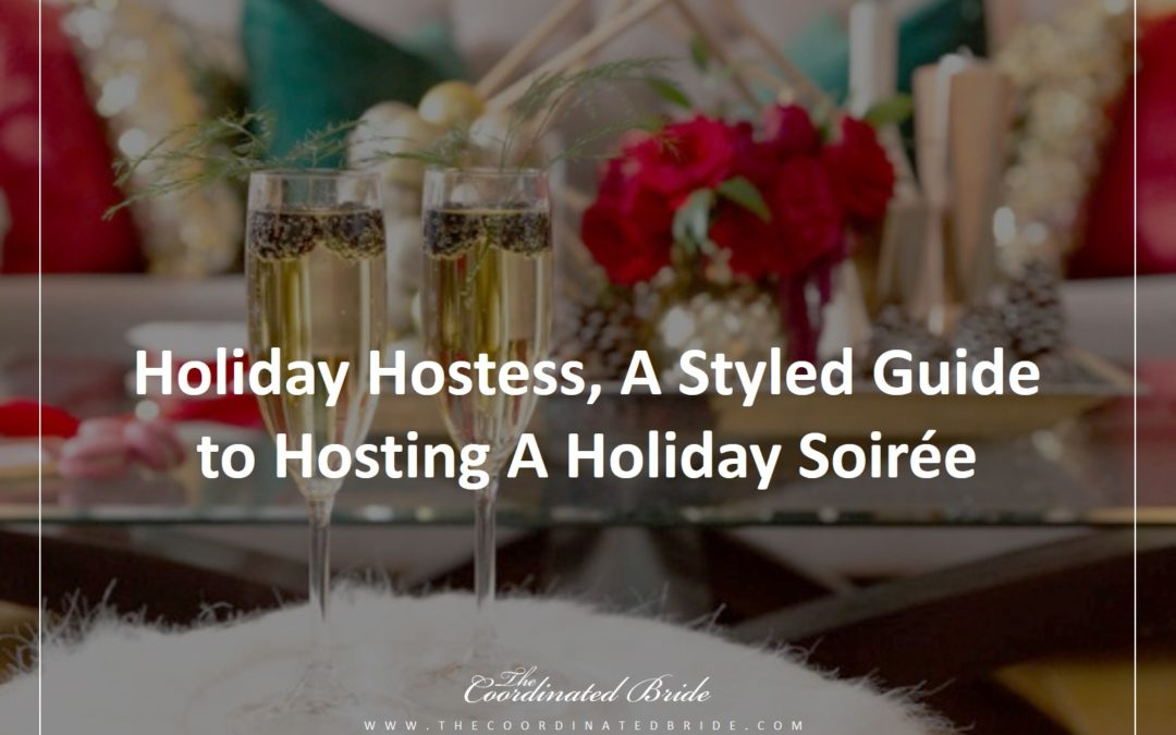 Holiday Hostess, A Styled Guide to Hosting A Holiday Soirée