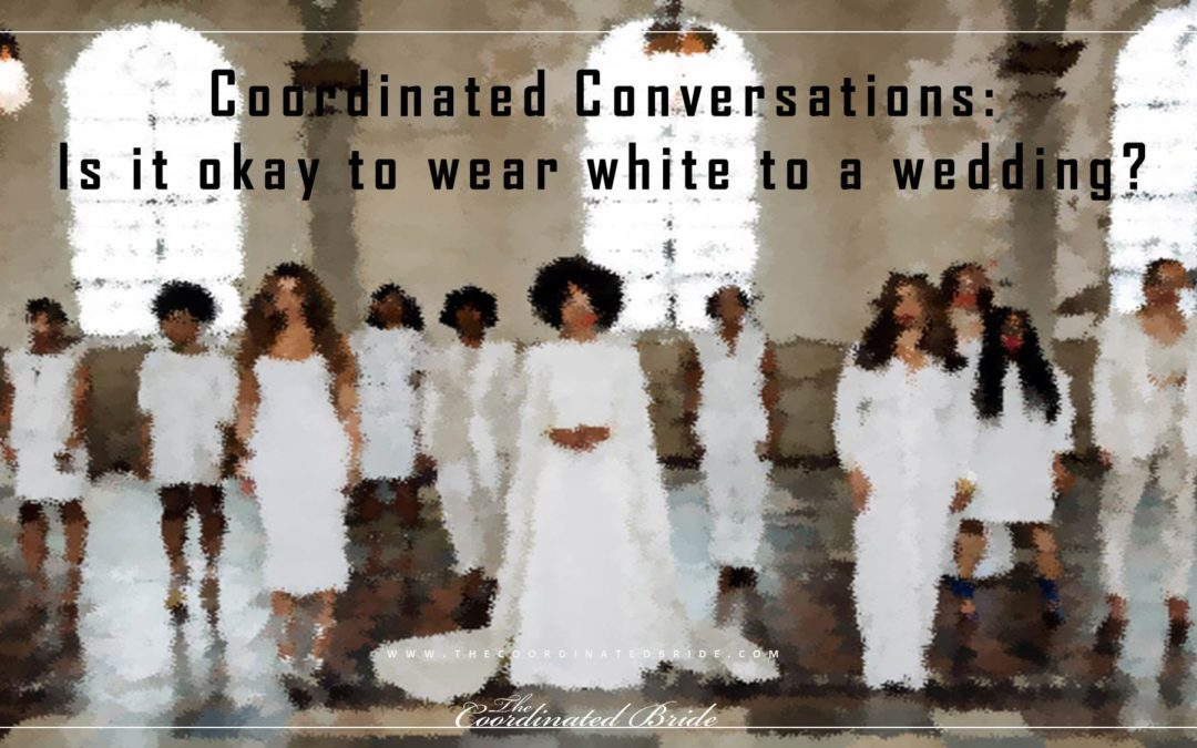 Coordinated Conversations: Is it okay to wear white to a wedding?