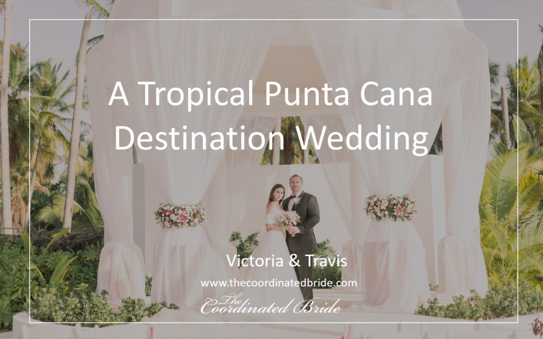 A Tropical Punta Cana Destination Wedding – Victoria & Travis