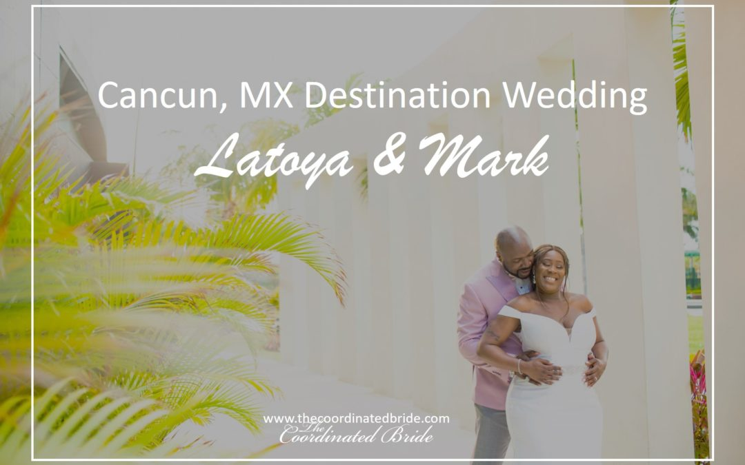 A Cancun Destination Wedding, Latoya & Mark