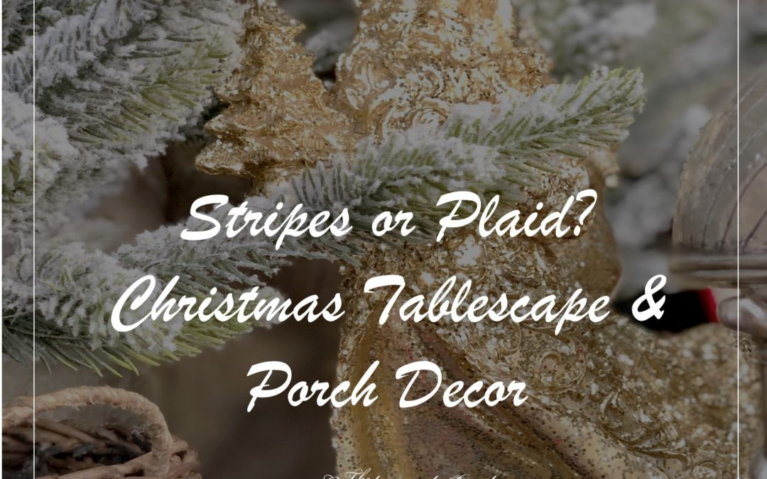 Christmas Decor – Stripes or Plaid – 2019 Holiday Tablescape and Porch Decor