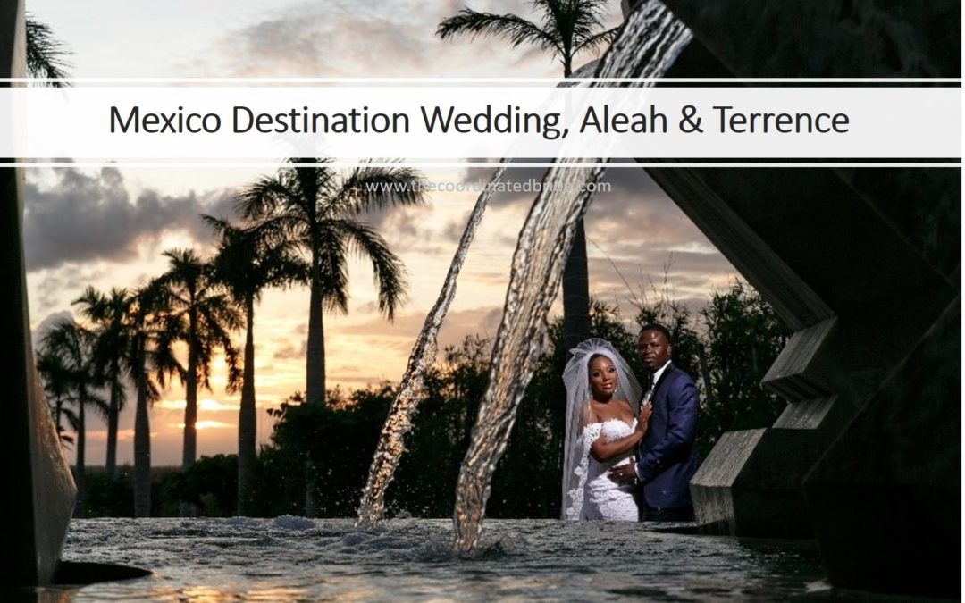 Mexico Destination Wedding, Aleah & Terrence