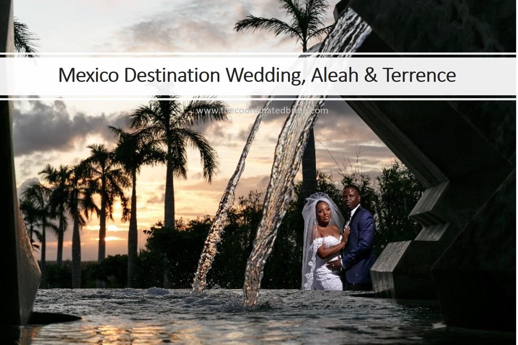 Mexico Destination Wedding, Aleah & Terrence