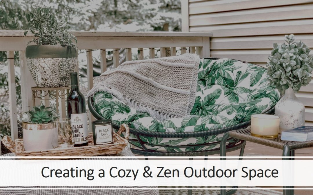 Three Things to Consider When Creating A Cozy & Zen Outdoor Space