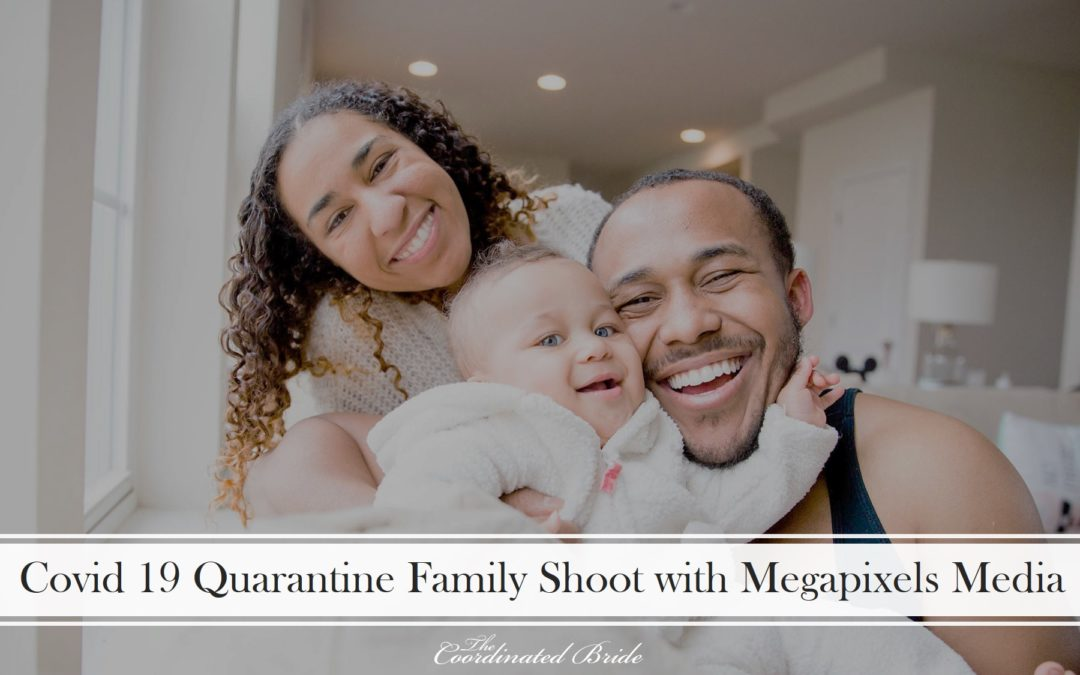In Home Family Session During Quarantine with Megapixels Media