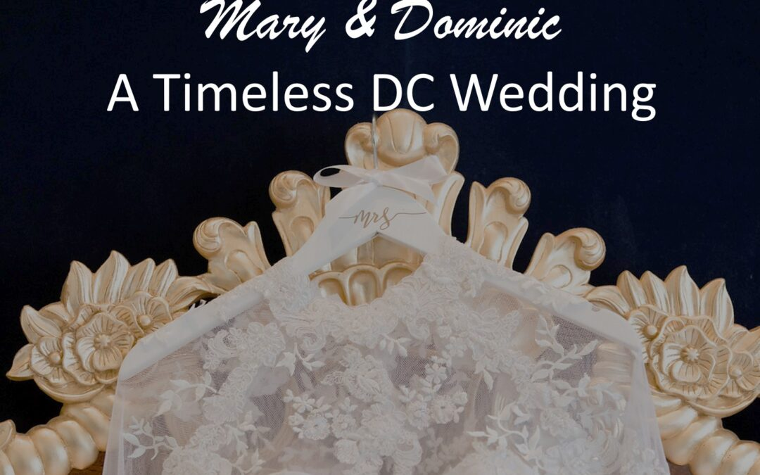 An Elegant & Timeless D.C. Wedding ~ Mary + Dominic