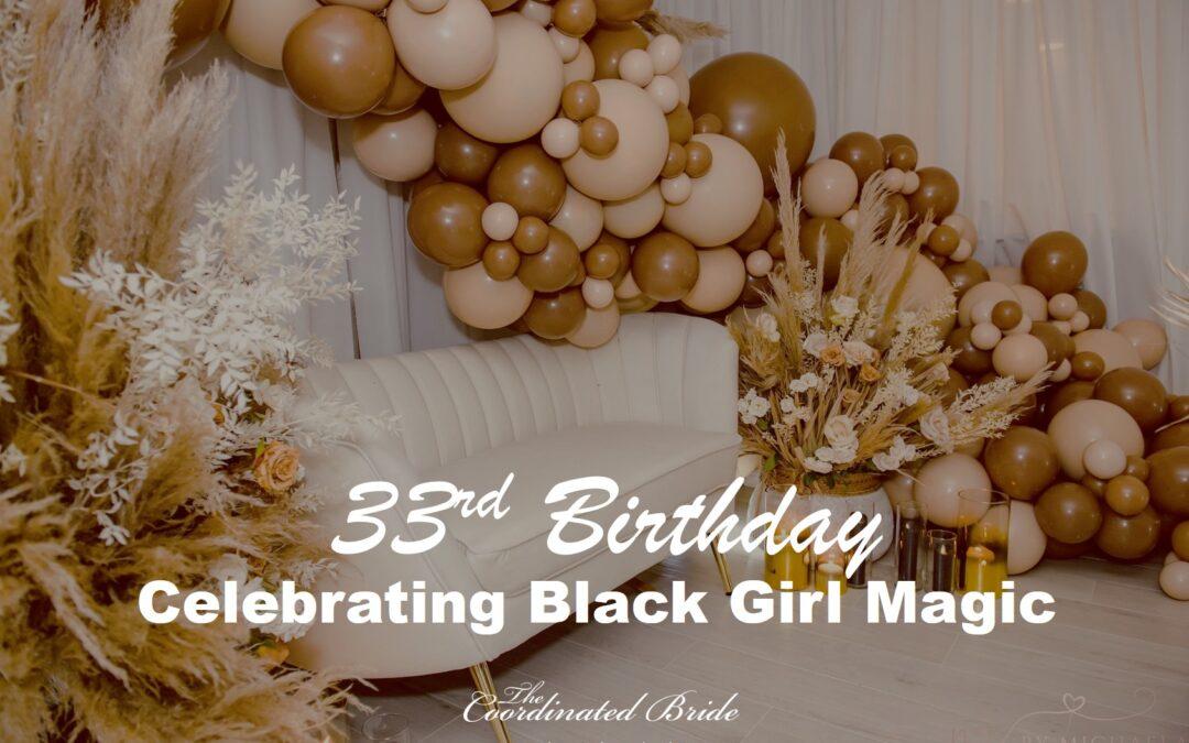 Black Girl Magic Themed 33rd Birthday Celebration