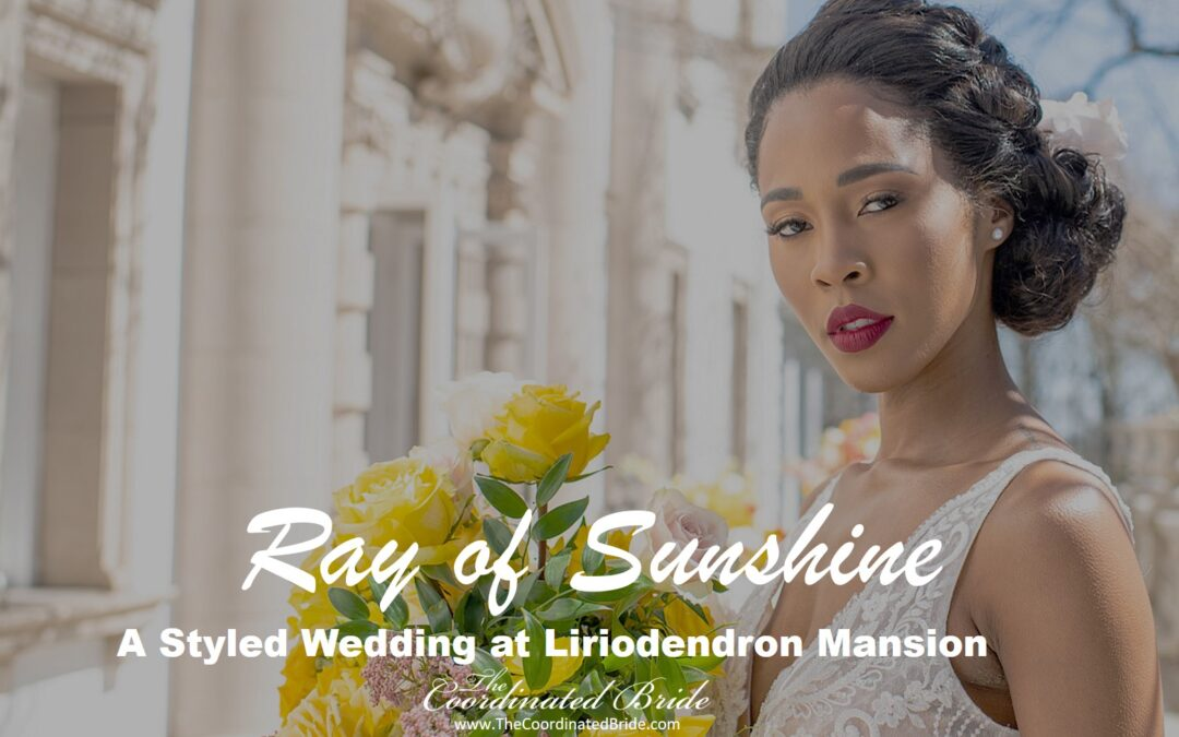 Ray of Sunshine, a Styled Wedding at the Liriodendron Mansion