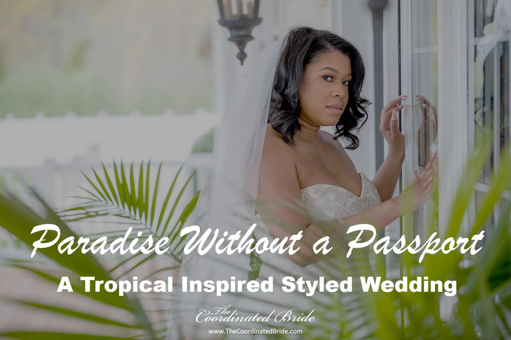 Paradise Without a Passport, A Tropical Inspired Styled Wedding